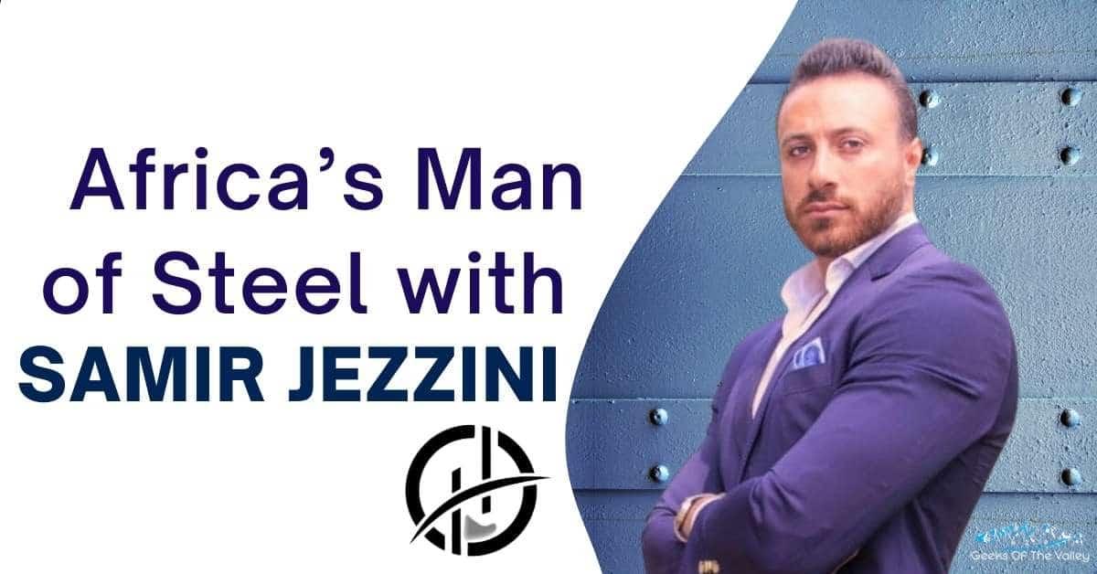 Africa's Man of Steel with Samir Jezzini