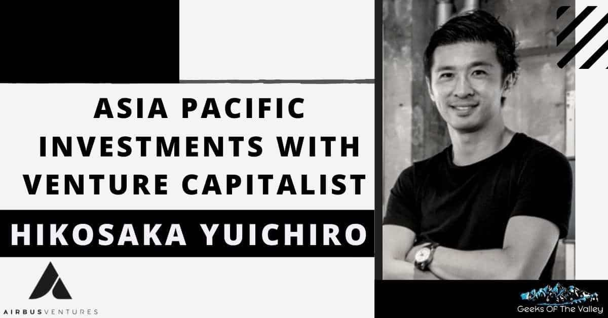 Asia Pacific Investments with Venture Capitalist Hikosaka Yuichiro